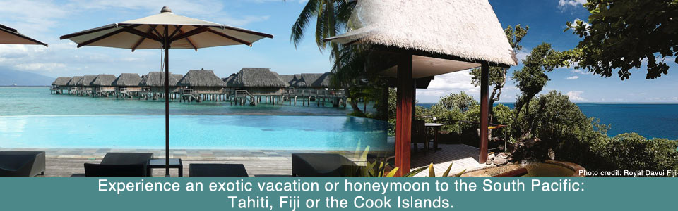 Experience an exotic vacation or honeymoon to the South Pacific--Tahiti, Fiji or the Cook Islands.